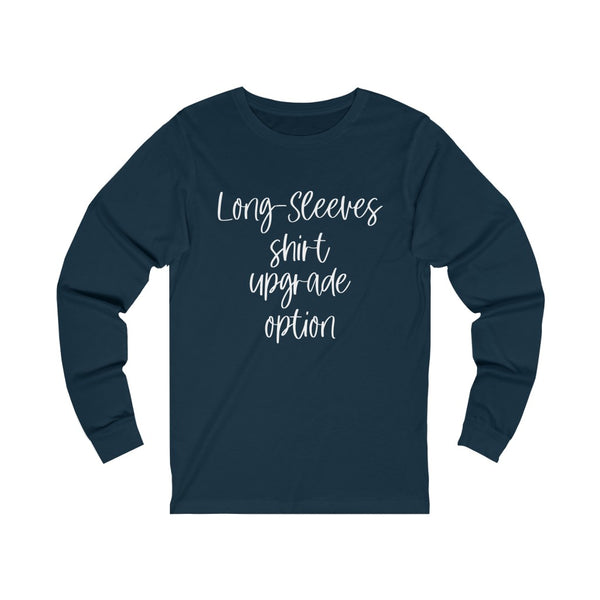 Long Sleeves Shirt Upgrade Option B+C Unisex Jersey Long Sleeve Tee