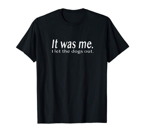 Funny Dog Shirt It Was Me I Let The Dogs Out
