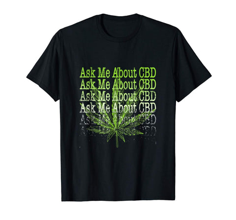 Ask Me About CBD Shirt Coffee Gift Weed Cannabidiol Hemp Oil
