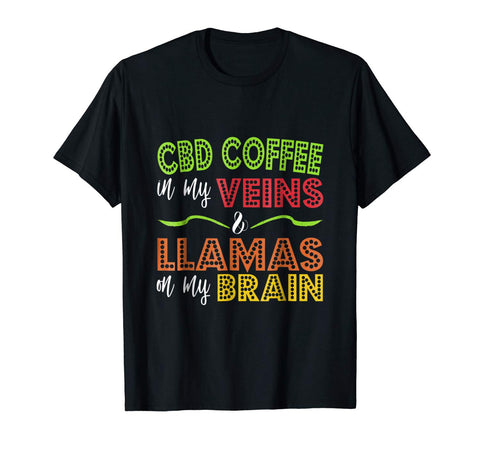 CBD Coffee In My Veins & Llamas On My Brains Shirt Hemp GIft