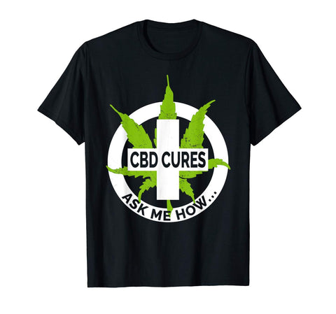 CBD Cures Ask Me How Shirt Cannabidiol Hemp Oil Coffee Weed