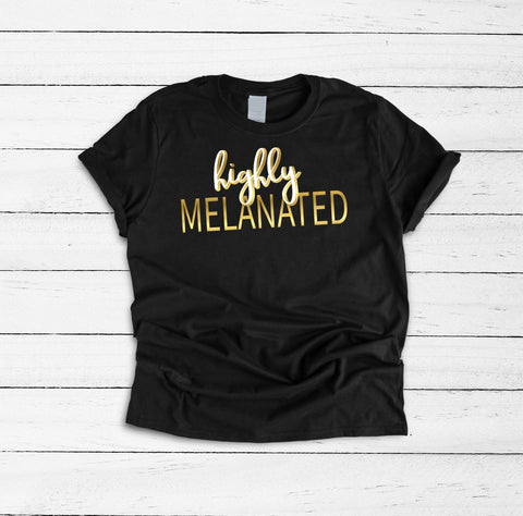 Highly Melanated Shirt, Black Girl Magic, Black Queen Shirt, Black Lives Matter, Black History Shirt, Black Pride Shirt, Black Women T-Shirt