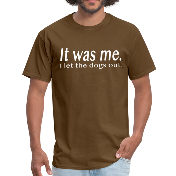 It Was Me I Let The Dogs Out T-Shirt 3930 - brown