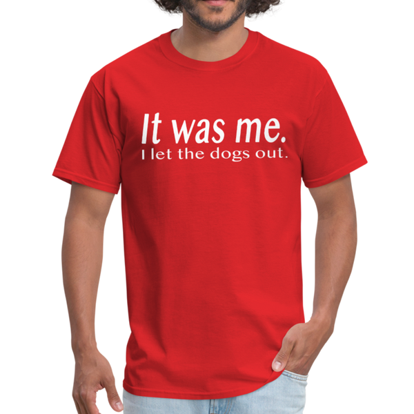 It Was Me I Let The Dogs Out T-Shirt 3930 - red