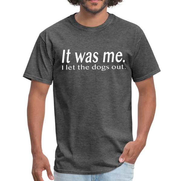 It Was Me I Let The Dogs Out T-Shirt 3930 - heather black