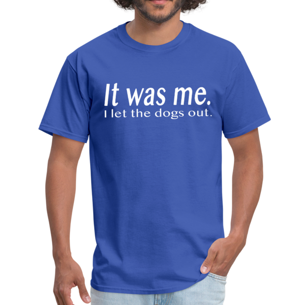 It Was Me I Let The Dogs Out T-Shirt 3930 - royal blue
