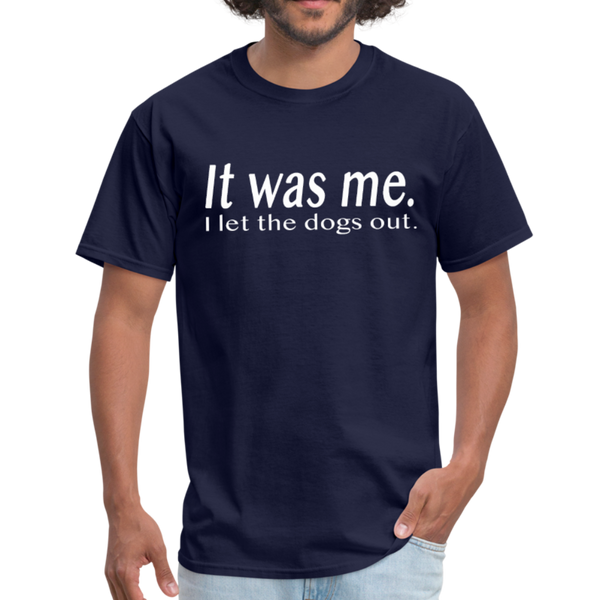 It Was Me I Let The Dogs Out T-Shirt 3930 - navy