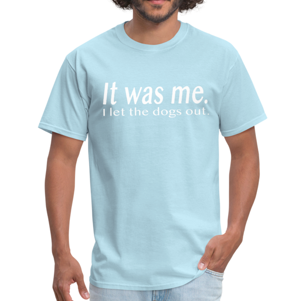 It Was Me I Let The Dogs Out T-Shirt 3930 - powder blue