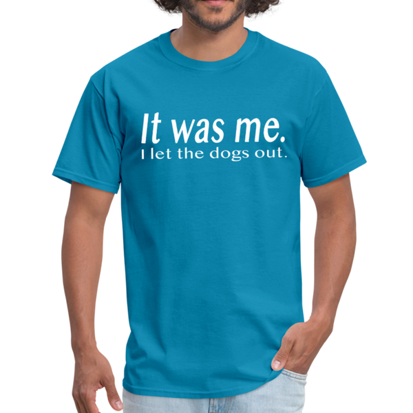It Was Me I Let The Dogs Out T-Shirt 3930 - turquoise