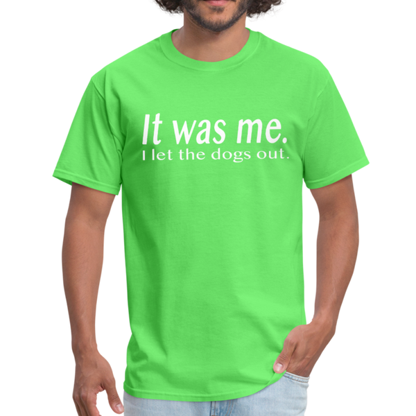 It Was Me I Let The Dogs Out T-Shirt 3930 - kiwi