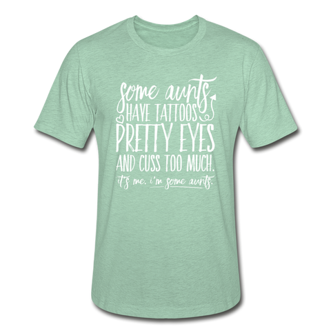 Some Aunts Have Tattoos Unisex Heather Prism T-Shirt - heather prism mint