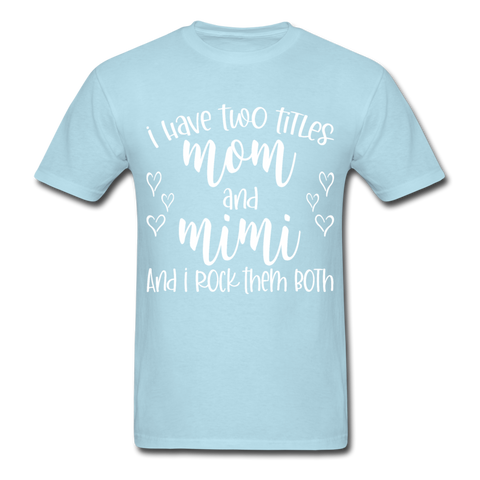 I Have Two Titles Mom and Mimi... T-Shirt 3930 - powder blue