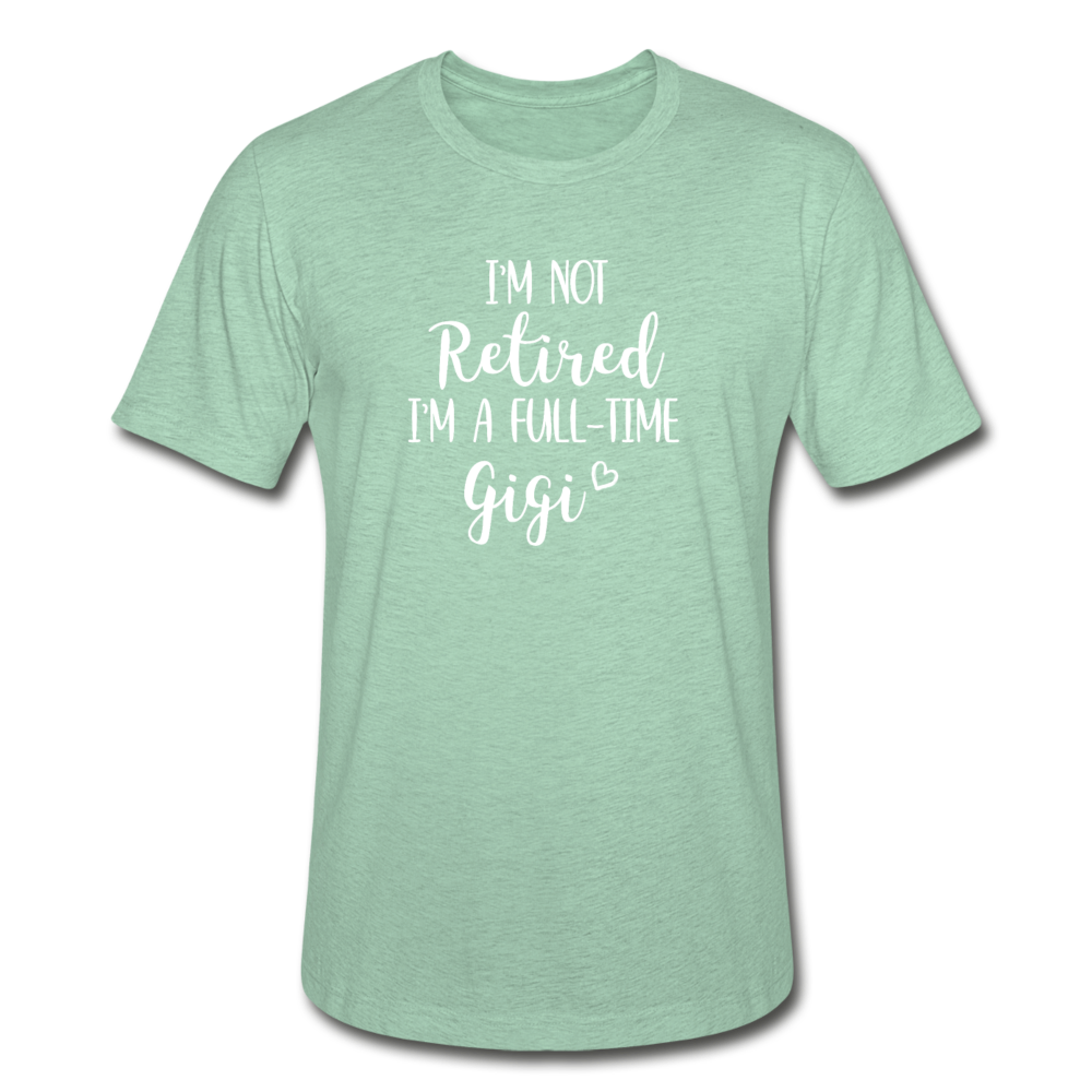 I'm Not Retired I'm A Full-Time Gigi Unisex Heather Prism T-Shirt - heather prism mint