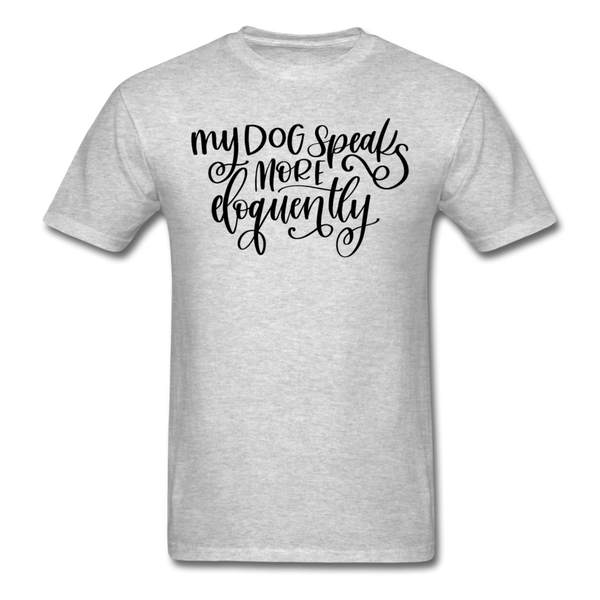 My Dog Speaks More Eloquently T-Shirt 3930 - heather gray