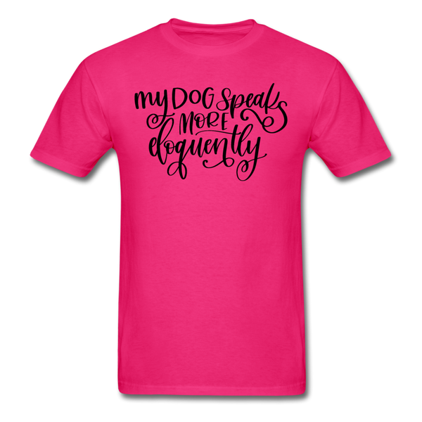 My Dog Speaks More Eloquently T-Shirt 3930 - fuchsia