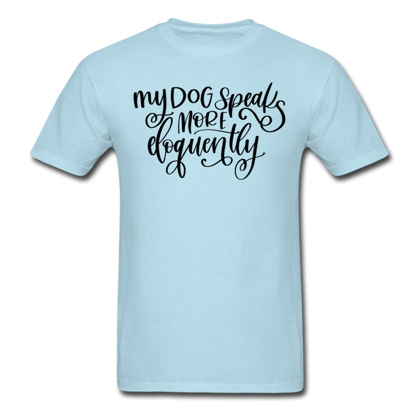 My Dog Speaks More Eloquently T-Shirt 3930 - powder blue