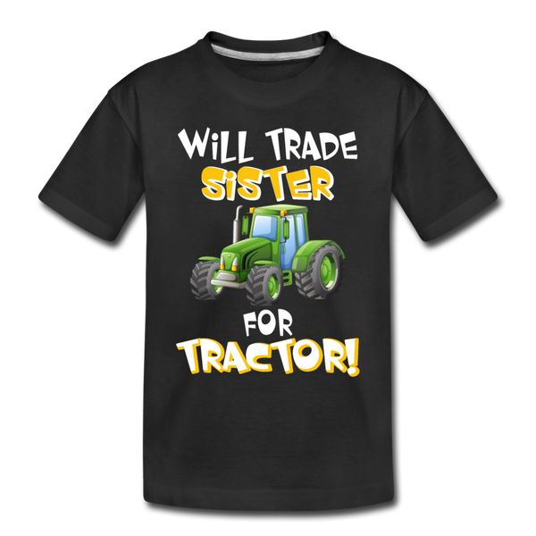Will Trade Sister for Green Tractor Toddler Premium T-Shirt - black