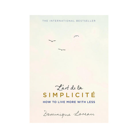 L'art De La Simplicité (The Art of Simplicity) - How to Live More With Less