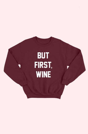 But First Wine Sweatshirt - Jade Creek Boutique