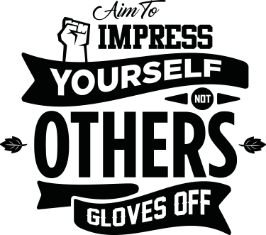 AIM TO IMPRESS YOURSELF - NOT OTHERS