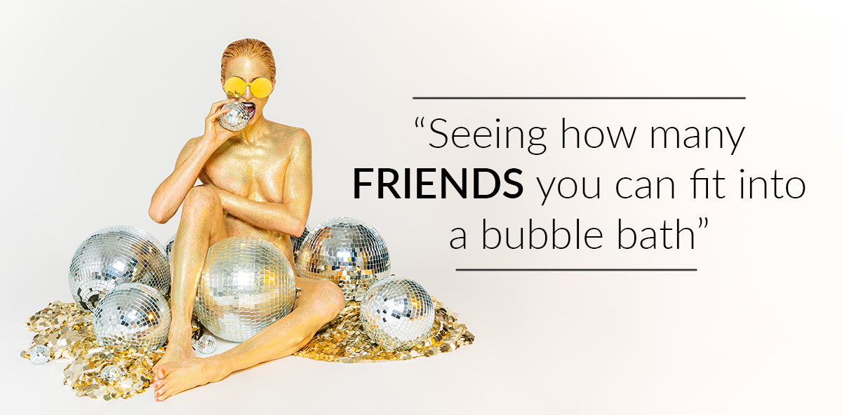 how many friends you can fit into a bubble bath @cocodisco - what does adventure mean to you