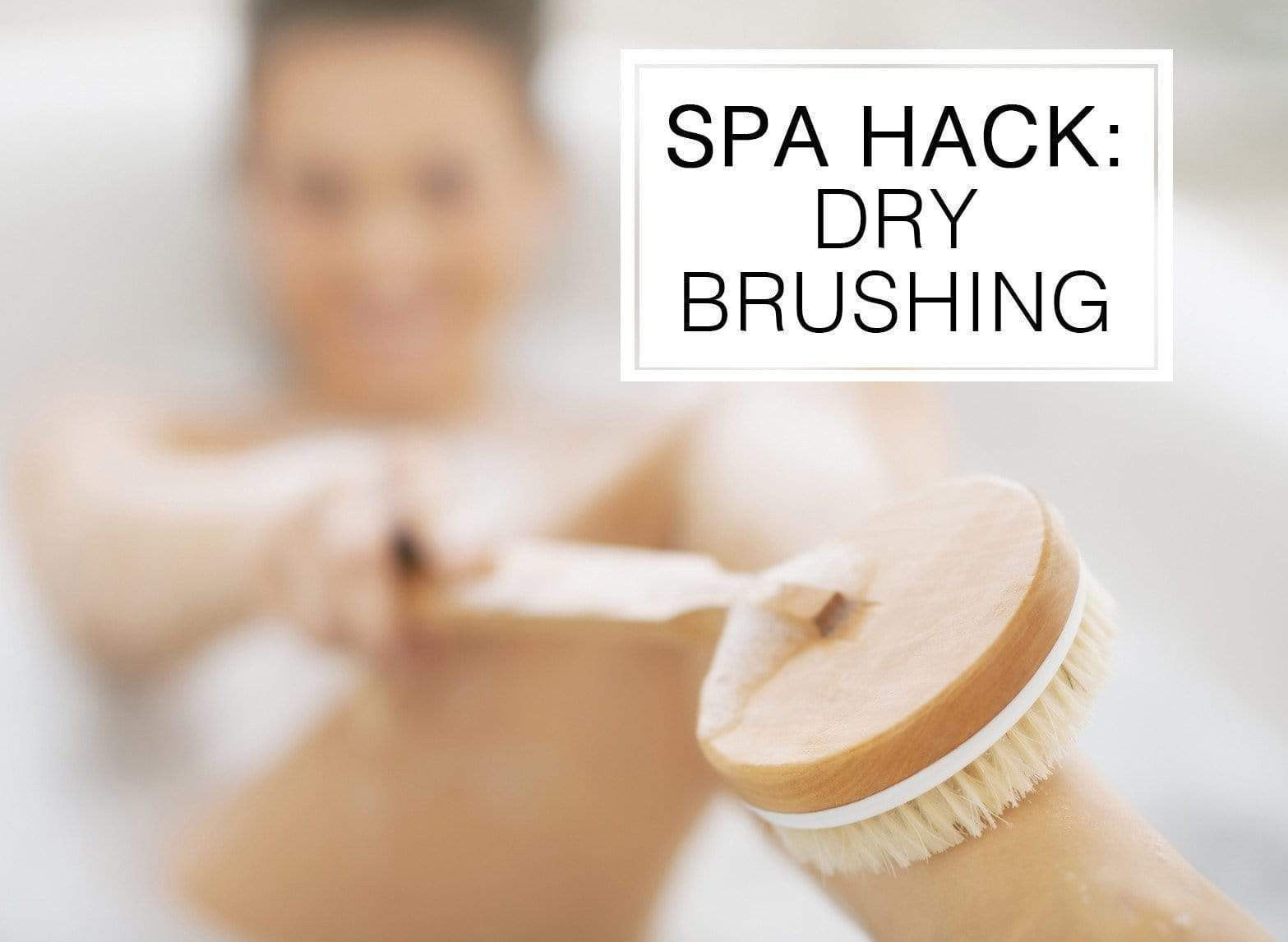 Spa Hack: Dry Brushing