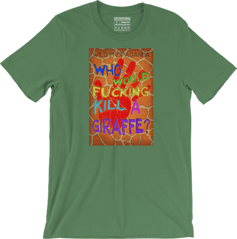 Giraffe - Who would F'in kill a giraffe? - Men's/Unisex T-shirt