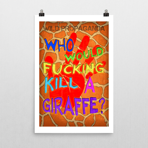 Giraffe - WHO WOULD F'IN KILL A GIRAFFE? - Poster