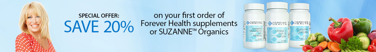 Save 20% off on your first order of Forever Health Supplements or Suzanne Organics