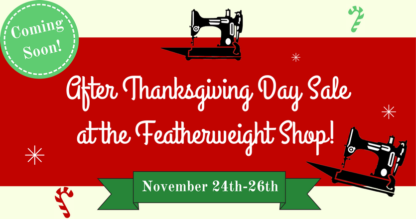 Coming Soon -- After Thanksgiving Sale at the Featherweight Shop!