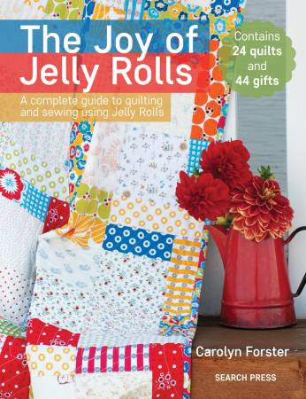 PATTERN BOOK, The Joy of Jelly Rolls by Carolyn Forster: A Complete Guide to Quilting and Sewing Using Jelly Rolls