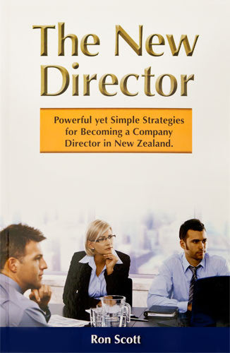 The New Director: Powerful, yet Simple Strategies for Becoming a Company Director in New Zealand