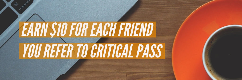 Earn $10 for each friend you refer to Critical Pass