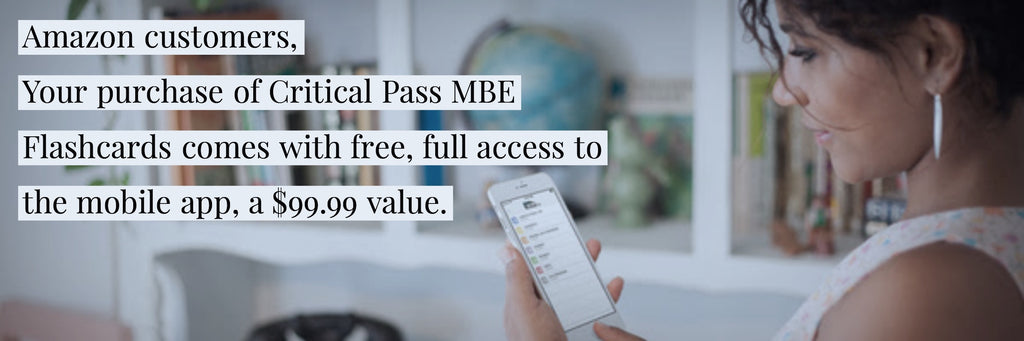Amazon customers,  Your purchase of Critical Pass MBE Flashcards now comes with free, full access to the mobile app, a $99.99 value.