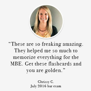 These are so freaking amazing. They helped me so much to memorize everything for the MBE. Get these flashcards and you are golden. Chrissy C., July 2016 bar exam