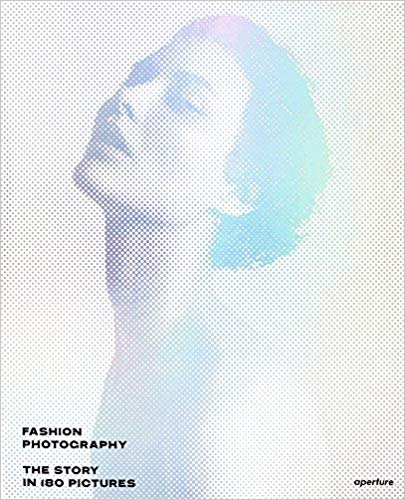 FASHION PHOTOGRAPHY THE STORY IN 180 PICTURES