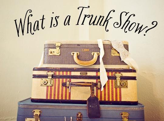 Trunk Shows!