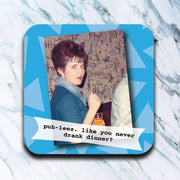 Puz-leez Don't Act Like You Never Drank Dinner - Retro Coaster - Piglet's Closet