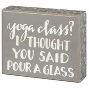 PBK Yoga Class? I Thought You Said Pour A Glass Wood Inset Box Sign