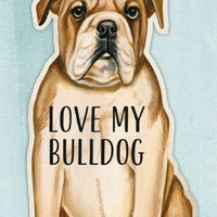 Love my Bulldog Dog Shaped Magnet by Primitives By Kathy - Piglet's Closet