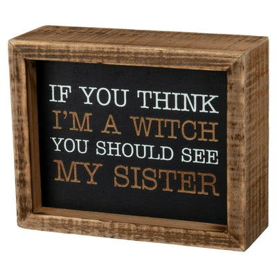 PBK If You Think I am a Witch You Should See My Sister Halloween Sign - Piglet's Closet