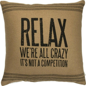 Primitives By Kathy Relax We're All Crazy It's Not A Competition Pillow Decor - Piglet's Closet
