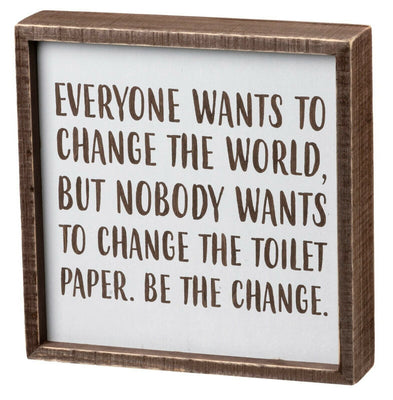 PBK Everybody Wants To Change The World Not The Toilet Paper Sign