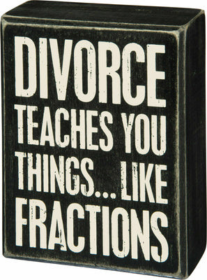 PBK Divorce Teaches You Things Like Fractions Wood Box Sign - Piglet's Closet
