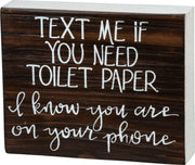 PBK Text Me If You Need Toilet Paper, You Are On Your Phone Bathroom Wood Sign - Piglet's Closet