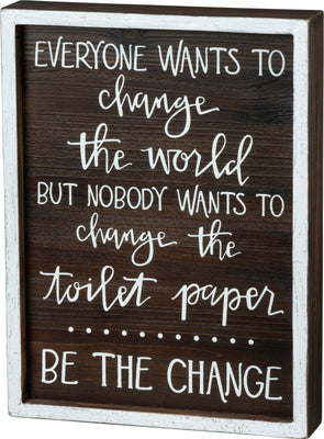 PBK Everyone Wants To Be The Change Toilet Paper Bathroom SIgn - Piglet's Closet