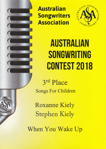 Australian Songwriters Association 2018 Songs for Children 3rd Place - When You wake Up - Stephen Kiely and Roxanne Kiely