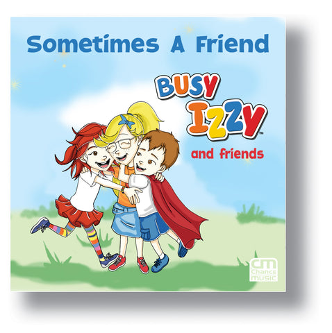 Busy Izzy and Friends - Sometimes A Friend