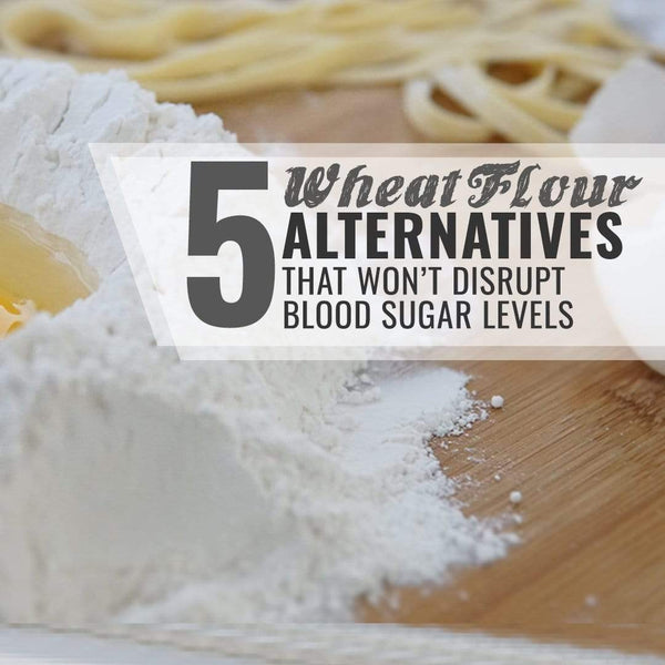 5 Wheat Flour Alternatives That WON'T Disrupt Blood Sugar Levels