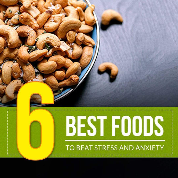 6 Best Foods To Beat Stress and Anxiety